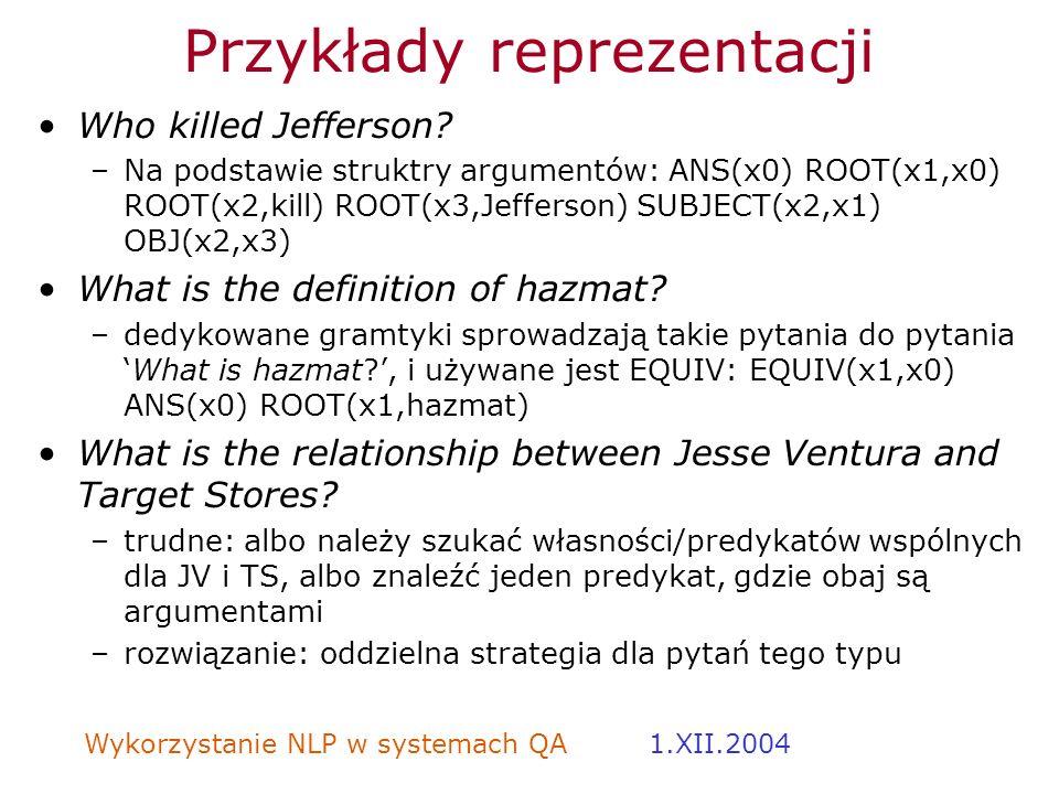 Wykorzystanie NLP w systemach QA 1.XII.2004 Przykłady reprezentacji Who killed Jefferson? –Na podstawie struktry argumentów: ANS(x0) ROOT(x1,x0) ROOT(