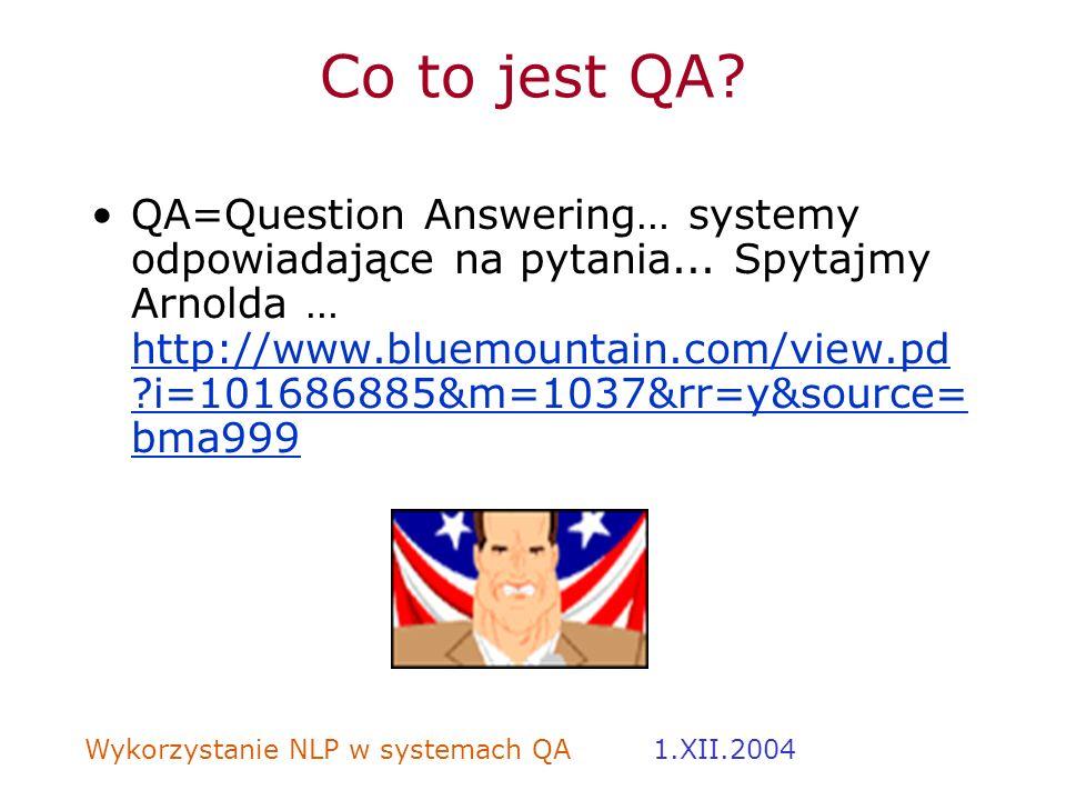 Wykorzystanie NLP w systemach QA 1.XII.2004 Co to jest QA? QA=Question Answering… systemy odpowiadające na pytania... Spytajmy Arnolda … http://www.bl