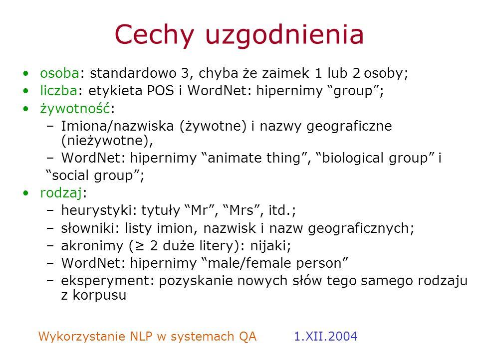 Wykorzystanie NLP w systemach QA 1.XII.2004 Cechy uzgodnienia osoba: standardowo 3, chyba że zaimek 1 lub 2 osoby; liczba: etykieta POS i WordNet: hip