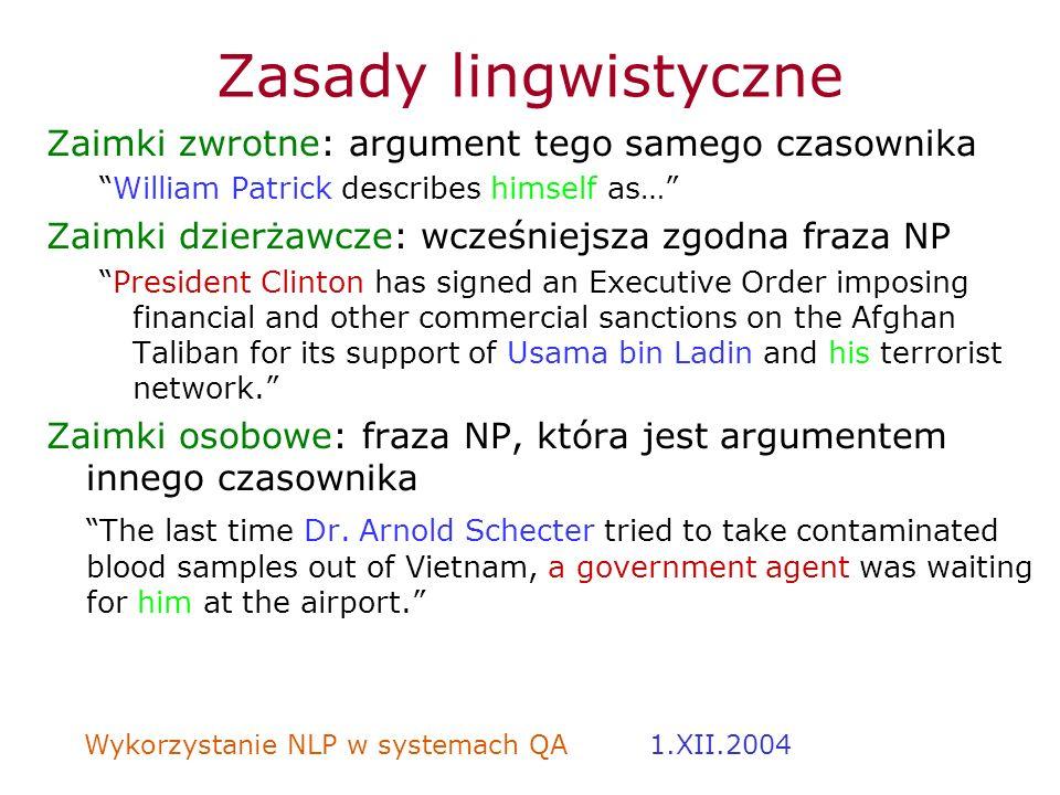 Wykorzystanie NLP w systemach QA 1.XII.2004 Zasady lingwistyczne Zaimki zwrotne: argument tego samego czasownika William Patrick describes himself as…