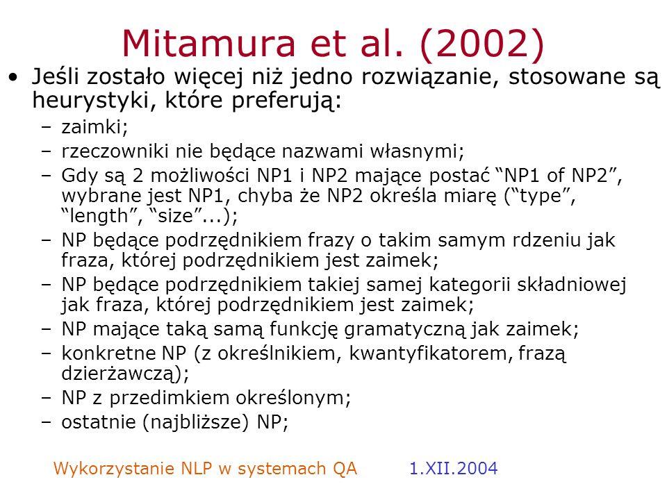 Wykorzystanie NLP w systemach QA 1.XII.2004 Mitamura et al. (2002) Jeśli zostało więcej niż jedno rozwiązanie, stosowane są heurystyki, które preferuj