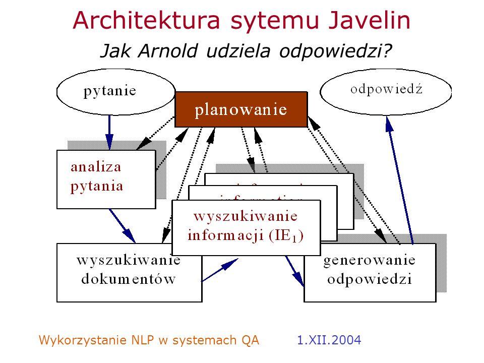 Wykorzystanie NLP w systemach QA 1.XII.2004 Architektura sytemu Javelin Jak Arnold udziela odpowiedzi?