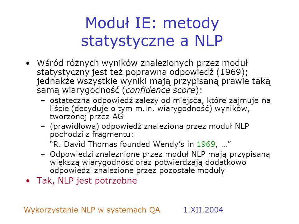 Wykorzystanie NLP w systemach QA 1.XII.2004 Moduł IE: metody statystyczne a NLP Wśród różnych wyników znalezionych przez moduł statystyczny jest też p