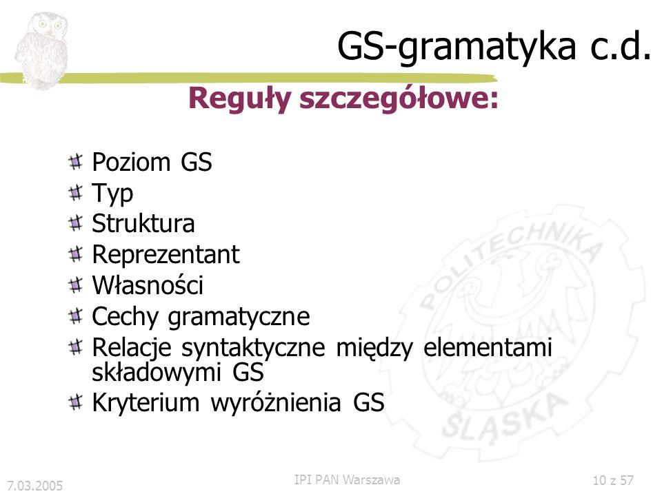 7.03.2005 IPI PAN Warszawa 9 z 57 GS-gramatyka c.d. Kryteria ogólne grupowania wyrazów: Bezwarunkowe kryterium leksykalne: a także, r. ak., na przykła
