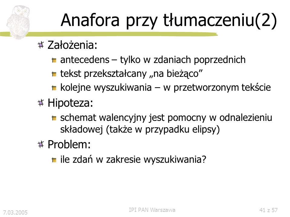 7.03.2005 IPI PAN Warszawa 40 z 57 Anafora przy tłumaczeniu (1) Zdania w języku miganym nie mogą być złożone Problemy: Jak przekazać w języku migowym/
