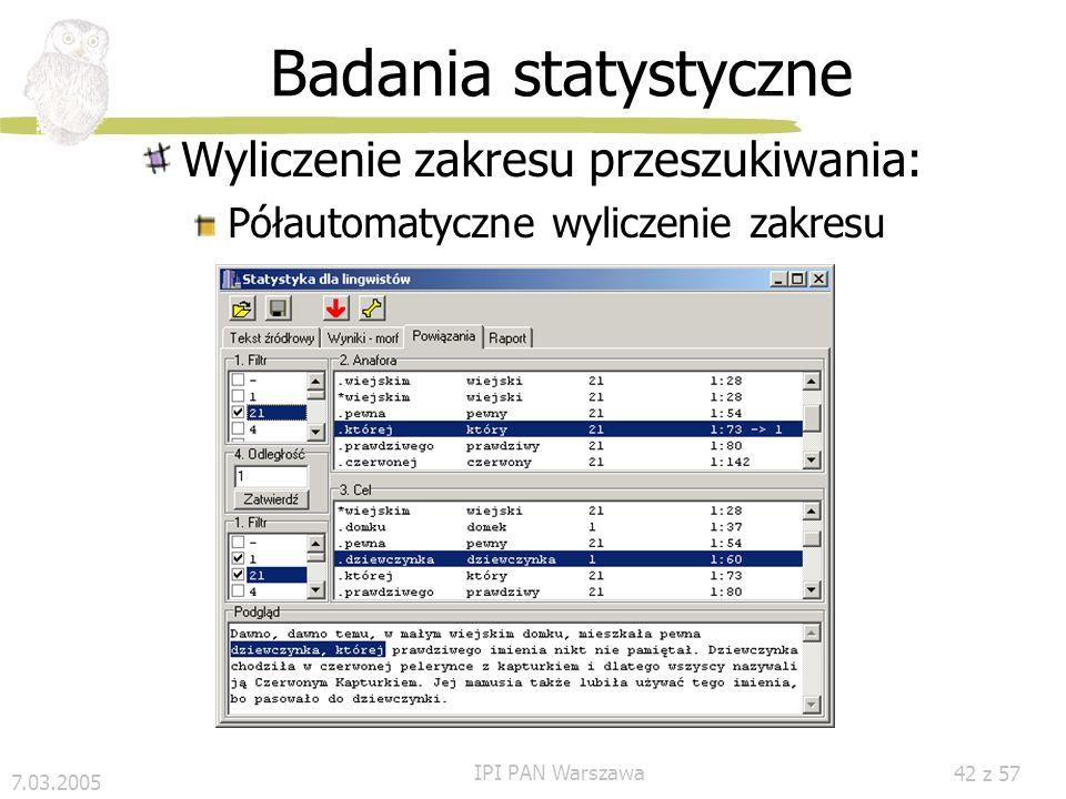 7.03.2005 IPI PAN Warszawa 41 z 57 Anafora przy tłumaczeniu(2) Założenia: antecedens – tylko w zdaniach poprzednich tekst przekształcany na bieżąco ko