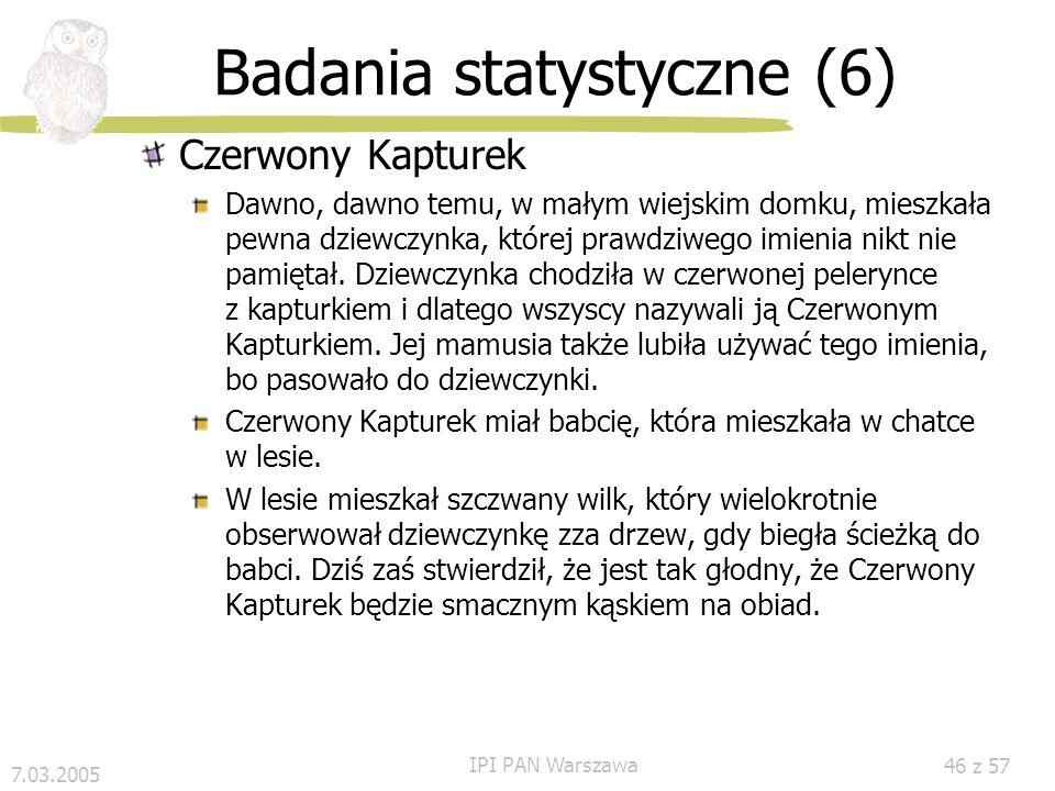 7.03.2005 IPI PAN Warszawa 45 z 57 Badania statystyczne (4) Wyniki: Anafor w tekście 80%10%2% Odstęp (w zdaniach) 0 - 234-8
