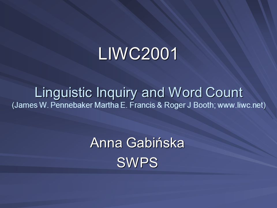 LIWC2001 Linguistic Inquiry and Word Count () LIWC2001 Linguistic Inquiry and Word Count (James W. Pennebaker Martha E. Francis & Roger J Booth; www.l