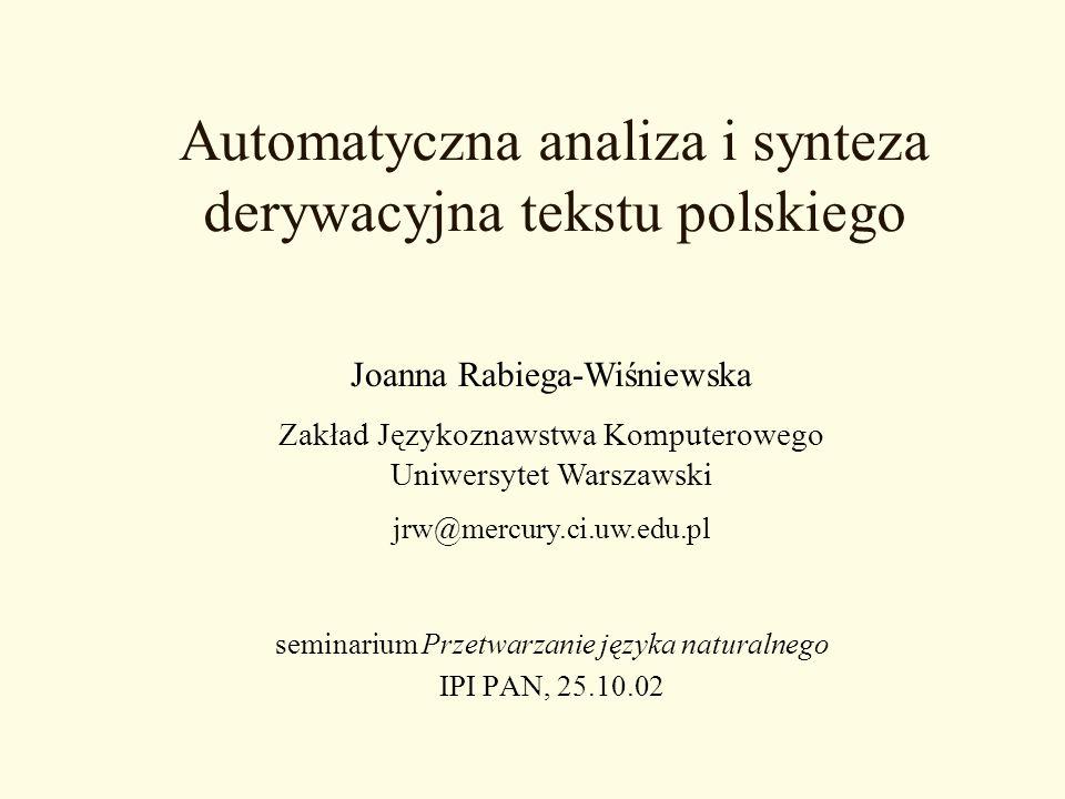 Automatyczna analiza i synteza derywacyjna tekstu polskiego seminarium Przetwarzanie języka naturalnego IPI PAN, 25.10.02 Joanna Rabiega-Wiśniewska Za