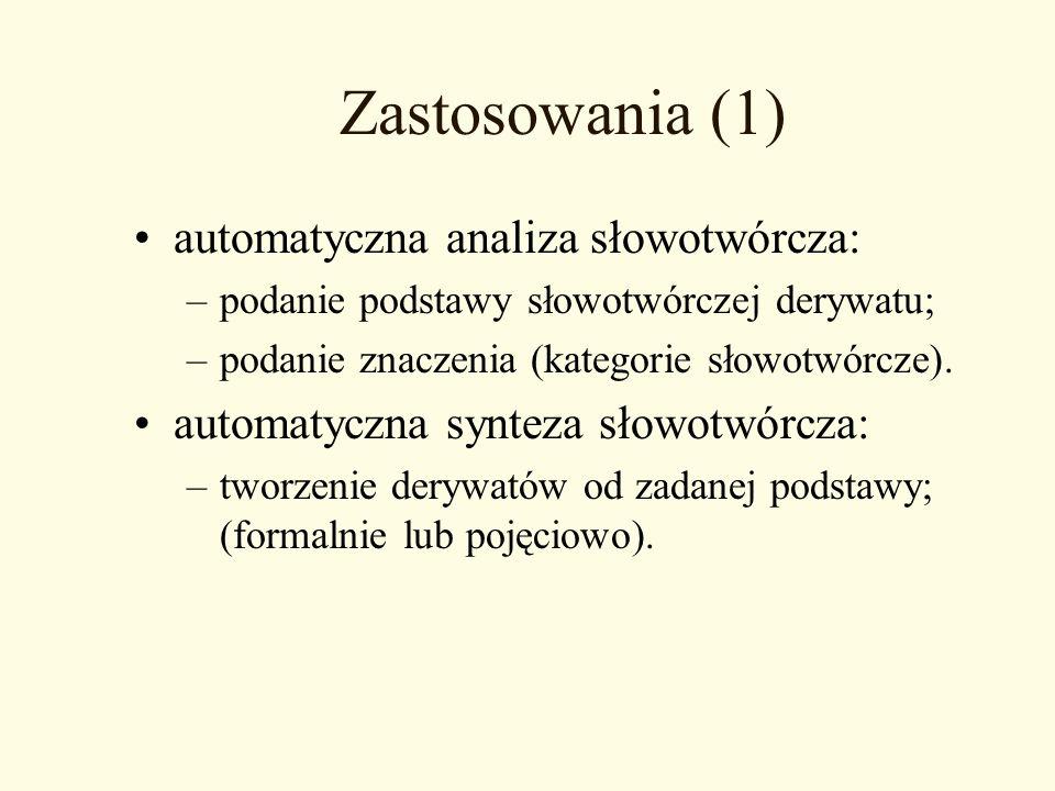 Zastosowania (1) automatyczna analiza słowotwórcza: –podanie podstawy słowotwórczej derywatu; –podanie znaczenia (kategorie słowotwórcze). automatyczn