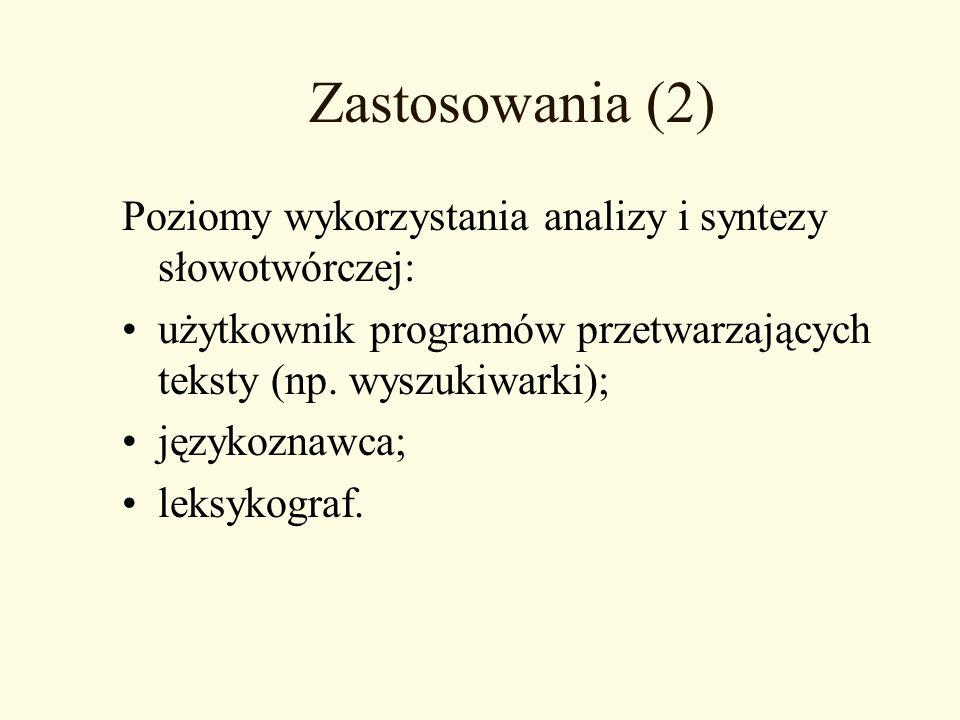 Zastosowania (2) Poziomy wykorzystania analizy i syntezy słowotwórczej: użytkownik programów przetwarzających teksty (np. wyszukiwarki); językoznawca;