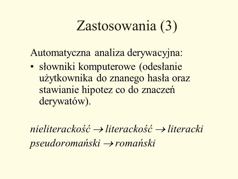 Zastosowania (3) Automatyczna analiza derywacyjna: słowniki komputerowe (odesłanie użytkownika do znanego hasła oraz stawianie hipotez co do znaczeń d