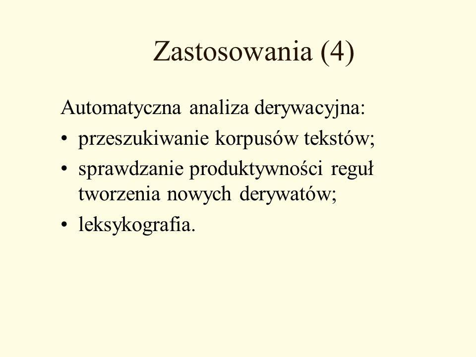 Zastosowania (4) Automatyczna analiza derywacyjna: przeszukiwanie korpusów tekstów; sprawdzanie produktywności reguł tworzenia nowych derywatów; leksy