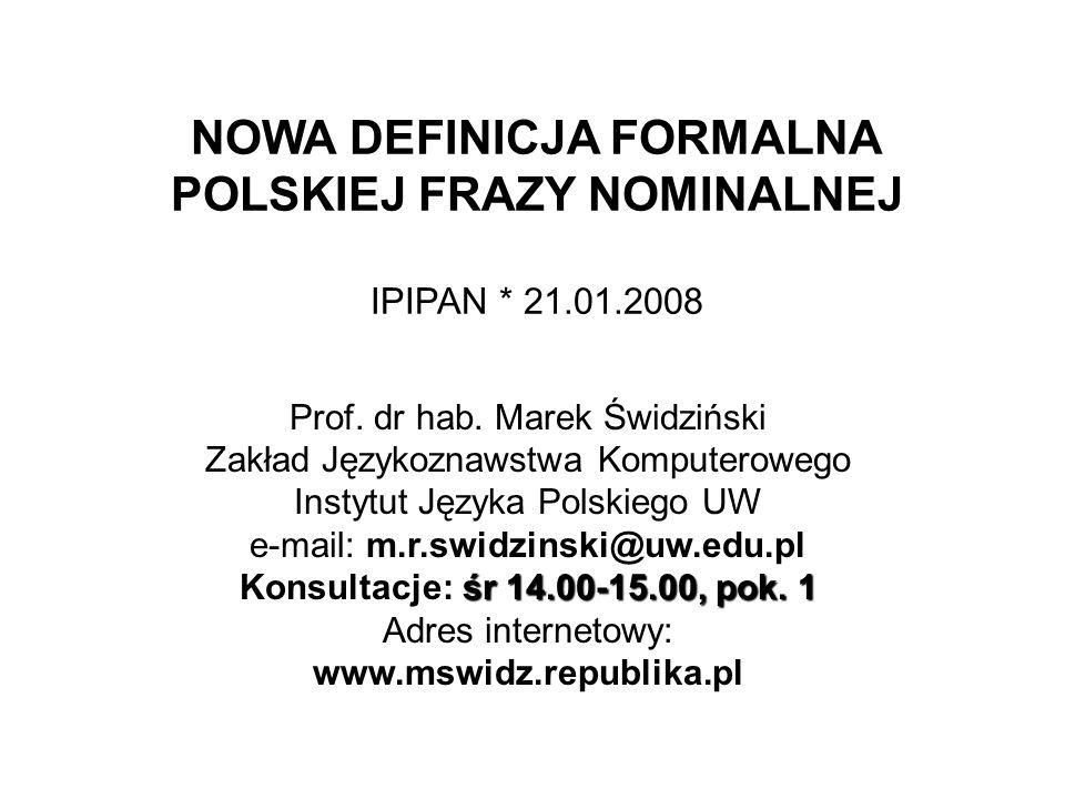 NOWA DEFINICJA FORMALNA POLSKIEJ FRAZY NOMINALNEJ IPIPAN * 21.01.2008 Prof.