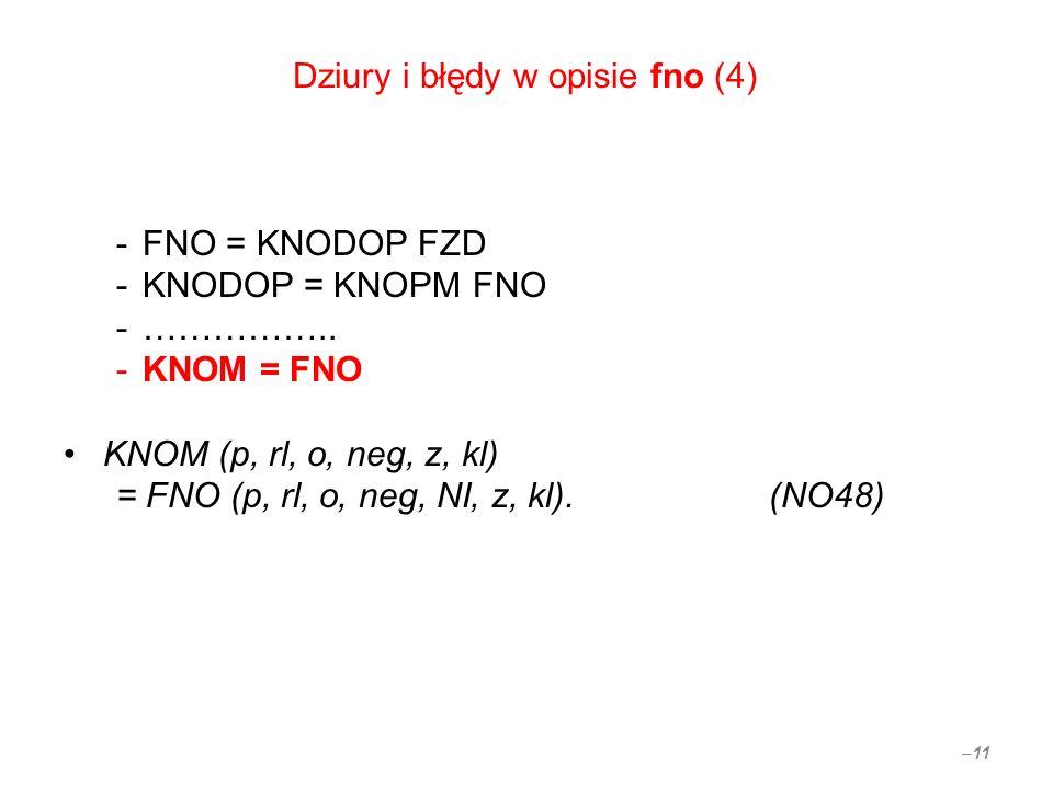 Dziury i błędy w opisie fno (4) -FNO = KNODOP FZD -KNODOP = KNOPM FNO -…………….. -KNOM = FNO KNOM (p, rl, o, neg, z, kl) = FNO (p, rl, o, neg, NI, z, kl