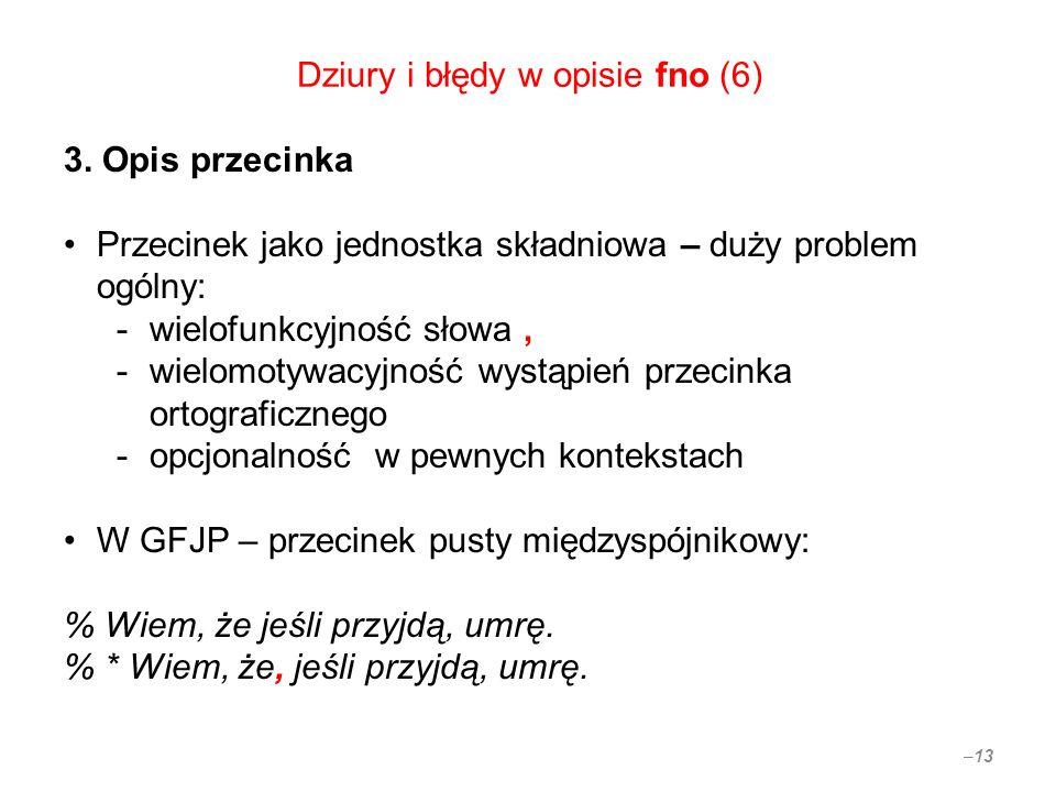 Dziury i błędy w opisie fno (6) 3. Opis przecinka Przecinek jako jednostka składniowa – duży problem ogólny: -wielofunkcyjność słowa, -wielomotywacyjn