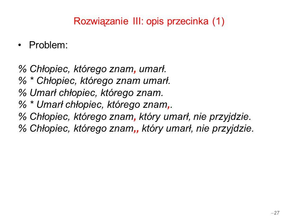 Rozwiązanie III: opis przecinka (1) Problem: % Chłopiec, którego znam, umarł.
