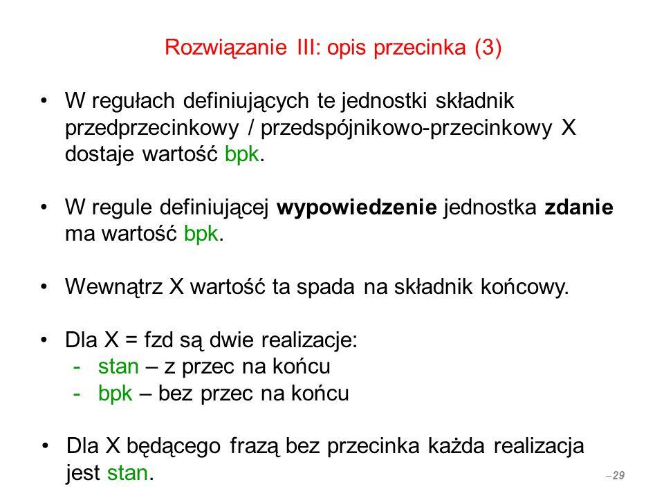 Rozwiązanie III: opis przecinka (3) W regułach definiujących te jednostki składnik przedprzecinkowy / przedspójnikowo-przecinkowy X dostaje wartość bpk.