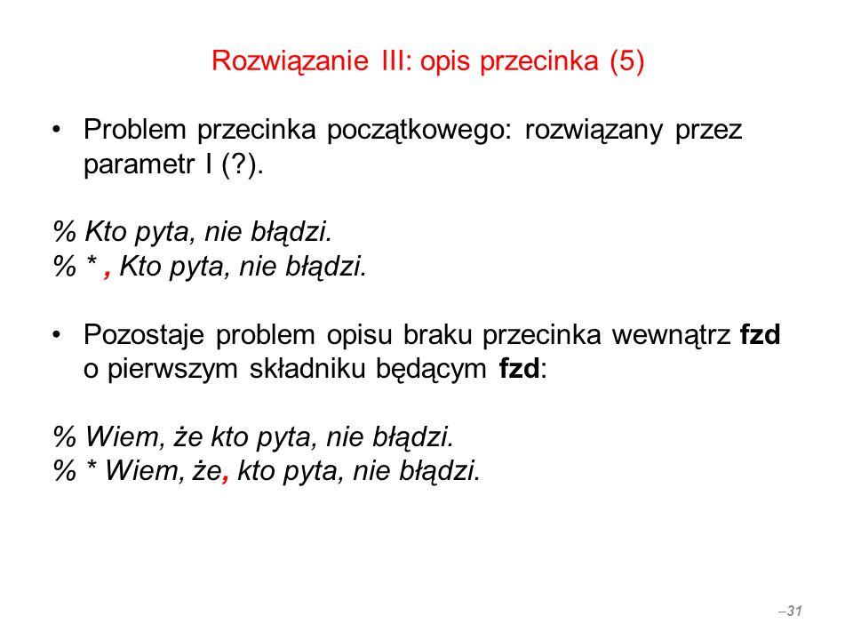 Rozwiązanie III: opis przecinka (5) Problem przecinka początkowego: rozwiązany przez parametr I (?). % Kto pyta, nie błądzi. % *, Kto pyta, nie błądzi