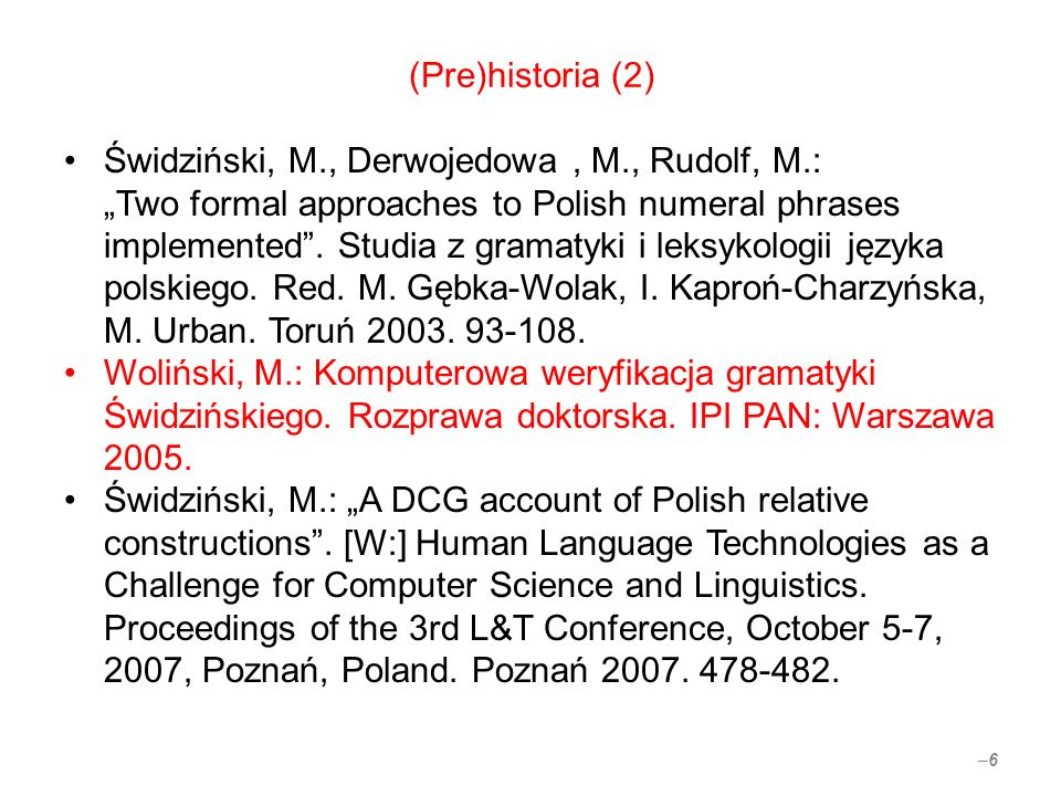 (Pre)historia (2) Świdziński, M., Derwojedowa, M., Rudolf, M.: Two formal approaches to Polish numeral phrases implemented.