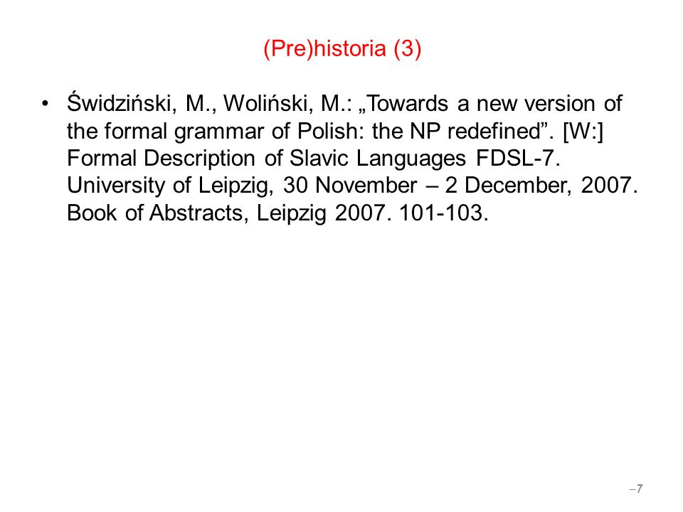 (Pre)historia (3) Świdziński, M., Woliński, M.: Towards a new version of the formal grammar of Polish: the NP redefined.