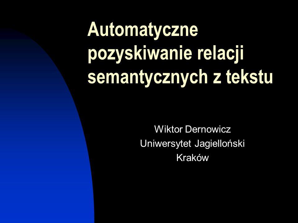 Wiktor Dernowicz Uniwersytet Jagielloński Kraków Automatyczne pozyskiwanie relacji semantycznych z tekstu