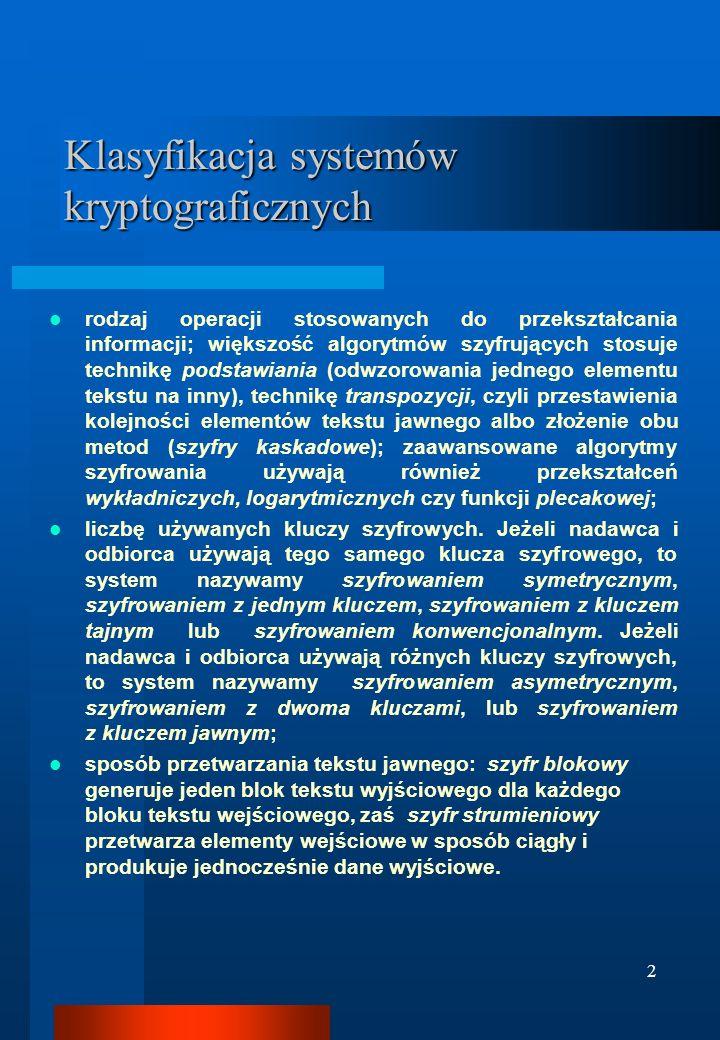 2 Klasyfikacja systemów kryptograficznych rodzaj operacji stosowanych do przekształcania informacji; większość algorytmów szyfrujących stosuje technik