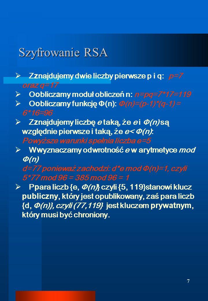7 Szyfrowanie RSA Z z najdujemy dwie liczby pierwsze p i q: p=7 oraz q=17 O o blicz a my moduł obliczeń n: n=pq=7*17=119 O o bliczamy funkcję Ф(n): Ф(