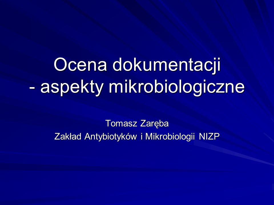 Ocena dokumentacji - aspekty mikrobiologiczne Elementy podlegające ocenie –skład produktu leczniczego –surowce –proces technologiczny –produkt leczniczy