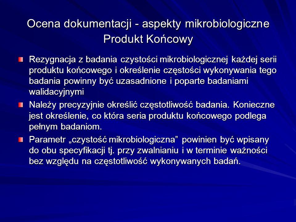 Ocena dokumentacji - aspekty mikrobiologiczne Produkt Końcowy Rezygnacja z badania czystości mikrobiologicznej każdej serii produktu końcowego i okreś