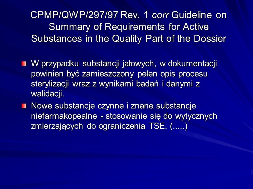 CPMP/QWP/297/97 Rev. 1 corr Guideline on Summary of Requirements for Active Substances in the Quality Part of the Dossier W przypadku substancji jałow