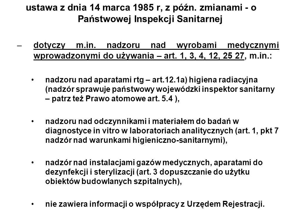 ustawa z dnia 14 marca 1985 r, z późn. zmianami - o Państwowej Inspekcji Sanitarnej –dotyczy m.in. nadzoru nad wyrobami medycznymi wprowadzonymi do uż