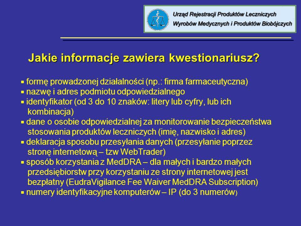Jakie informacje zawiera kwestionariusz? formę prowadzonej działalności (np.: firma farmaceutyczna) nazwę i adres podmiotu odpowiedzialnego identyfika