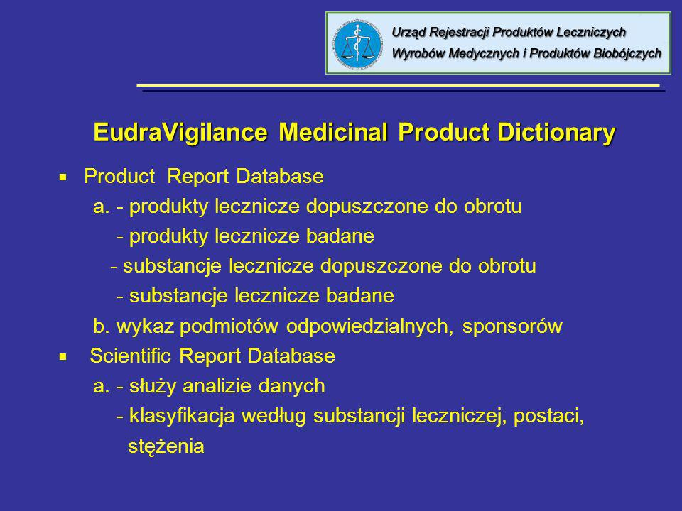 EudraVigilance Medicinal Product Dictionary EudraVigilance Medicinal Product Dictionary Product Report Database a.