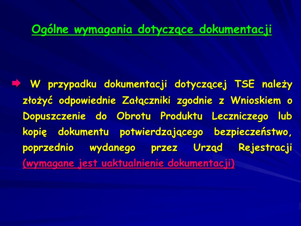 W przypadku dokumentacji dotyczącej TSE należy złożyć odpowiednie Załączniki zgodnie z Wnioskiem o Dopuszczenie do Obrotu Produktu Leczniczego lub kop