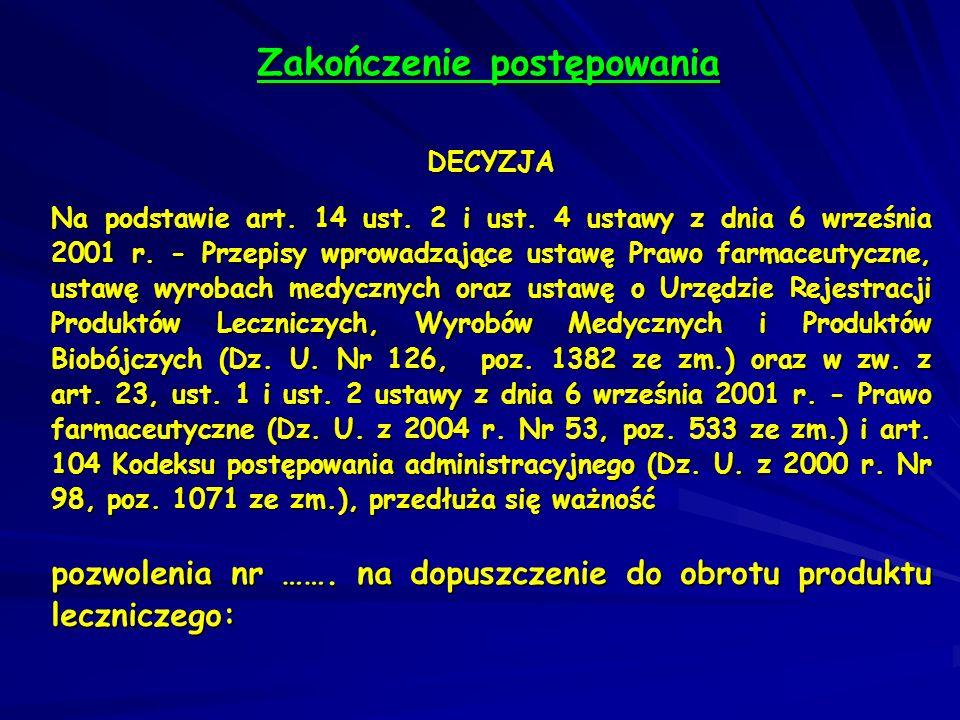 Zakończenie postępowania DECYZJA Na podstawie art. 14 ust. 2 i ust. 4 ustawy z dnia 6 września 2001 r. - Przepisy wprowadzające ustawę Prawo farmaceut