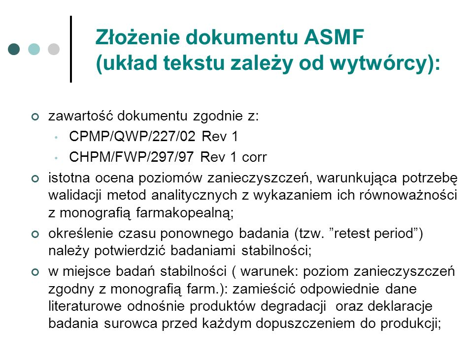 Złożenie dokumentu ASMF (układ tekstu zależy od wytwórcy): zawartość dokumentu zgodnie z: CPMP/QWP/227/02 Rev 1 CHPM/FWP/297/97 Rev 1 corr istotna oce