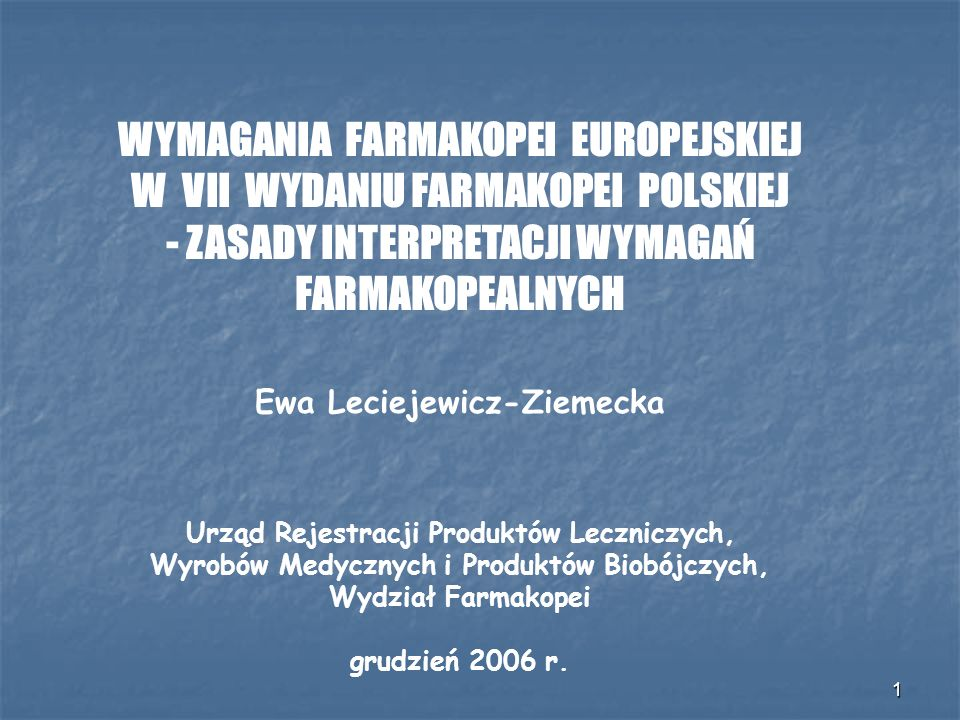 1 WYMAGANIA FARMAKOPEI EUROPEJSKIEJ W VII WYDANIU FARMAKOPEI POLSKIEJ - ZASADY INTERPRETACJI WYMAGAŃ FARMAKOPEALNYCH Ewa Leciejewicz-Ziemecka Urząd Re
