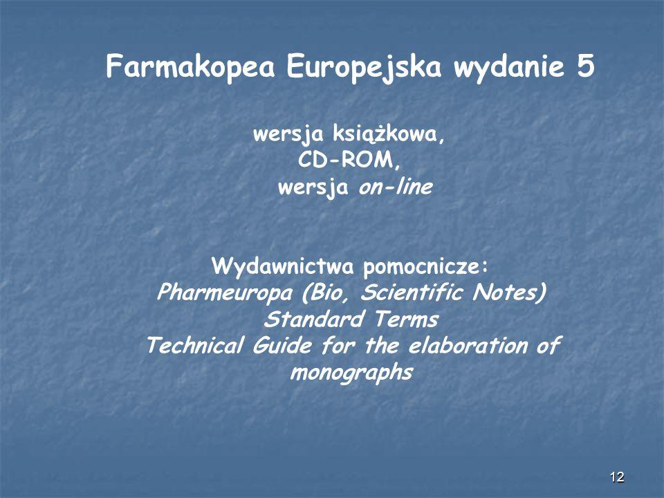 12 Farmakopea Europejska wydanie 5 wersja książkowa, CD-ROM, wersja on-line Wydawnictwa pomocnicze: Pharmeuropa (Bio, Scientific Notes) Standard Terms