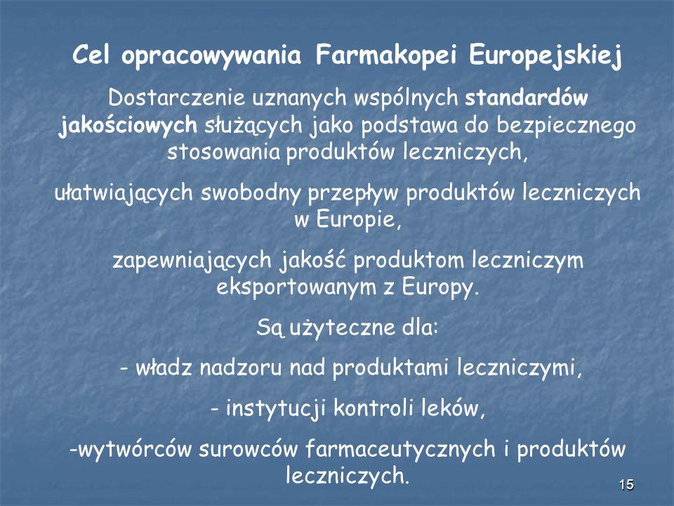 15 Cel opracowywania Farmakopei Europejskiej Dostarczenie uznanych wspólnych standardów jakościowych służących jako podstawa do bezpiecznego stosowani