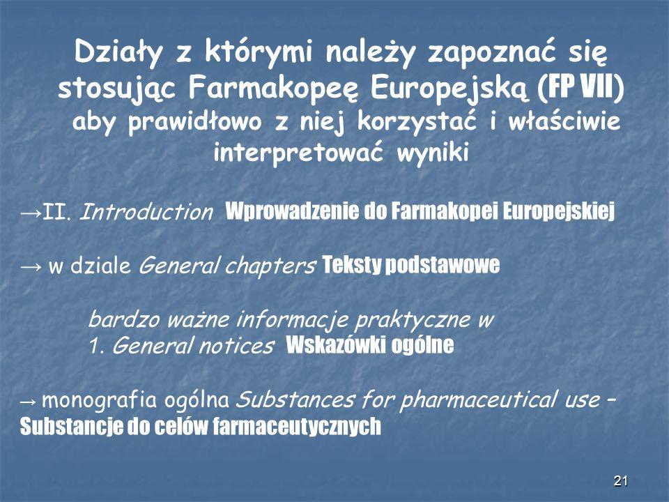 21 Działy z którymi należy zapoznać się stosując Farmakopeę Europejską ( FP VII ) aby prawidłowo z niej korzystać i właściwie interpretować wyniki II.