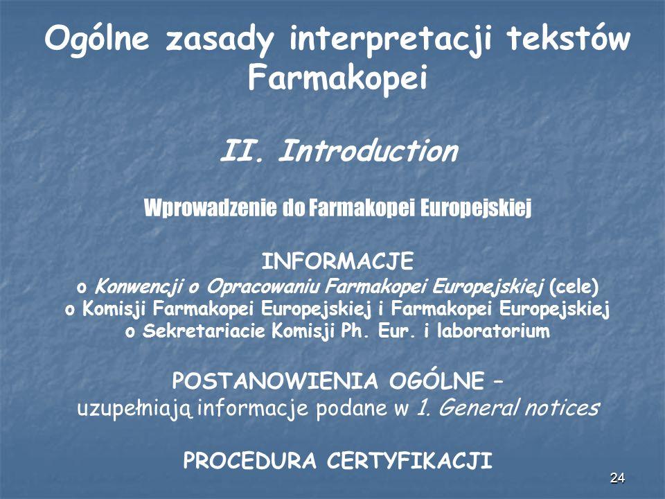 24 Ogólne zasady interpretacji tekstów Farmakopei II. Introduction Wprowadzenie do Farmakopei Europejskiej INFORMACJE o Konwencji o Opracowaniu Farmak