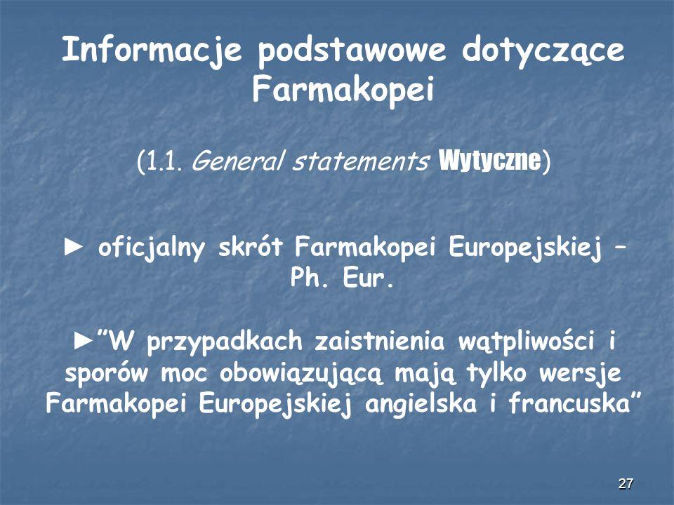 27 Informacje podstawowe dotyczące Farmakopei (1.1. General statements Wytyczne ) oficjalny skrót Farmakopei Europejskiej – Ph. Eur. W przypadkach zai