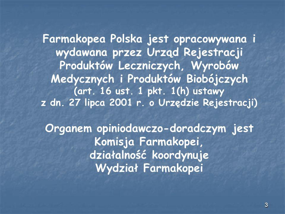 3 Farmakopea Polska jest opracowywana i wydawana przez Urząd Rejestracji Produktów Leczniczych, Wyrobów Medycznych i Produktów Biobójczych (art. 16 us