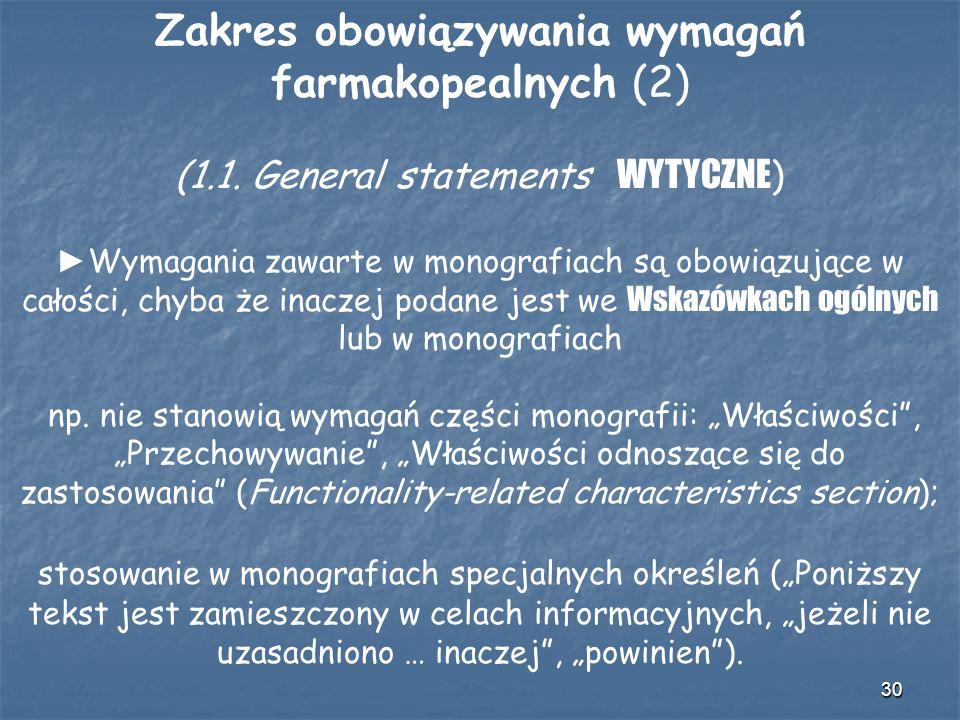 30 Zakres obowiązywania wymagań farmakopealnych (2) (1.1. General statements WYTYCZNE ) Wymagania zawarte w monografiach są obowiązujące w całości, ch