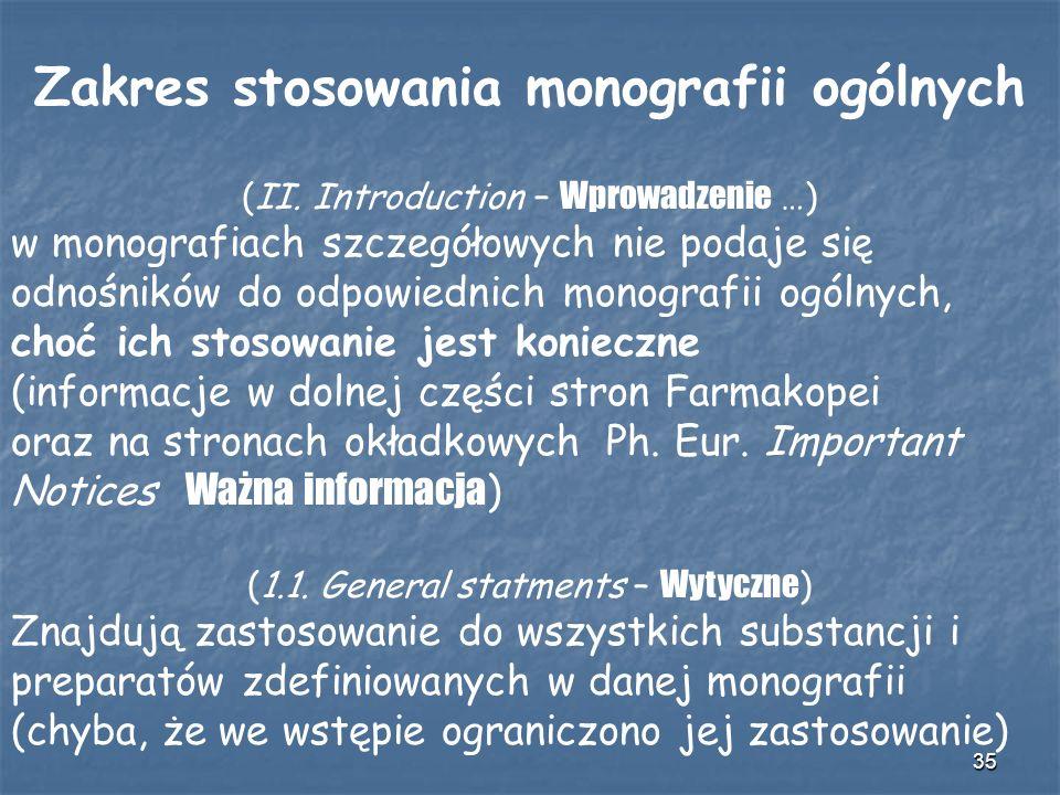 35 Zakres stosowania monografii ogólnych (II. Introduction – Wprowadzenie …) w monografiach szczegółowych nie podaje się odnośników do odpowiednich mo