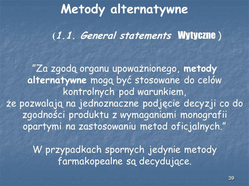 39 Metody alternatywne ( 1.1. General statements Wytyczne ) Za zgodą organu upoważnionego, metody alternatywne mogą być stosowane do celów kontrolnych