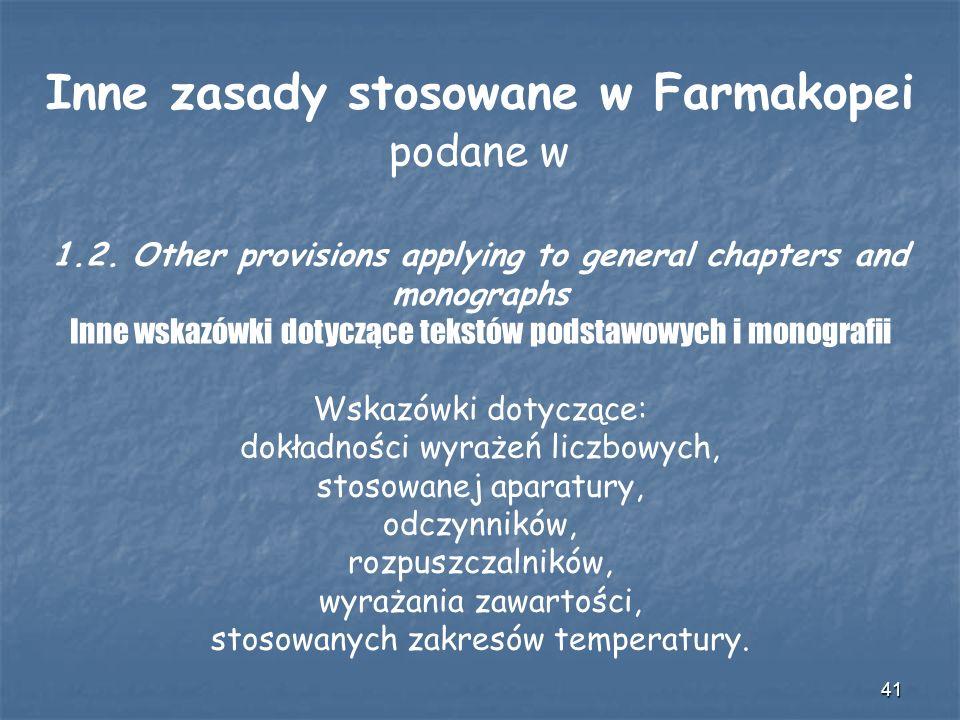 41 Inne zasady stosowane w Farmakopei podane w 1.2. Other provisions applying to general chapters and monographs Inne wskazówki dotyczące tekstów pods