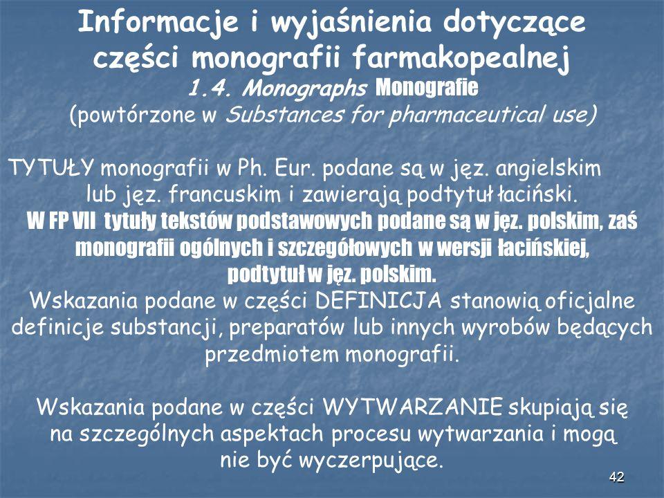 42 Informacje i wyjaśnienia dotyczące części monografii farmakopealnej 1.4. Monographs Monografie (powtórzone w Substances for pharmaceutical use) TYT