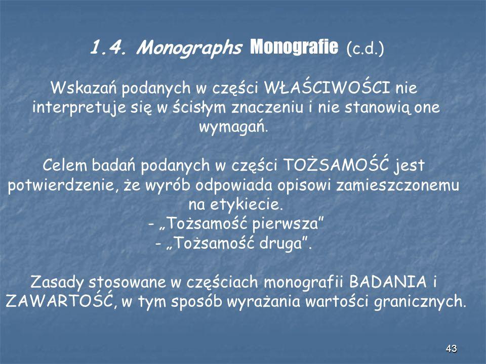 43 1.4. Monographs Monografie (c.d.) Wskazań podanych w części WŁAŚCIWOŚCI nie interpretuje się w ścisłym znaczeniu i nie stanowią one wymagań. Celem